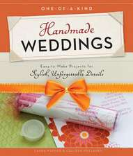 One-Of-A-Kind Handmade Weddings:  Easy-To-Make Projects for Stylish, Unforgettable Details