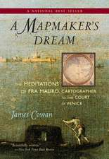 A Mapmaker's Dream:  The Meditations of Fra Mauro, Cartographer to the Court of Venice