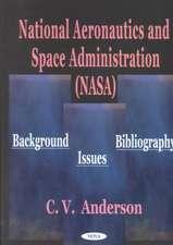 National Aeronautics & Space Administration (NASA): Background, Issues, Bibliography