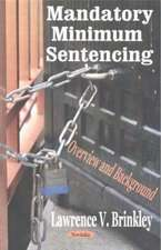 Mandatory Minimum Sentencing: Overview & Background