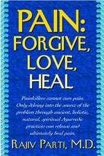Pain:  Forgive, Love, Heal