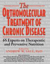 The Orthomolecular Treatment of Chronic Disease:  65 Experts on Therapeutic and Preventive Nutrition
