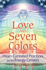 Love Has Seven Colors: Heart-Centered Practices for the Energy Centers