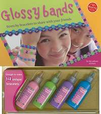 Glossy Bands:  Stretchy Bracelets to Share with Your Friends [With 4 Bottles Glossy Band Gel]