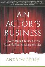 Actor's Business: How to Market Yourself As an Actor No Matter Where You Live