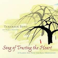 Song of Trusting the Heart:  A Classic Zen Poem for Daily Meditation