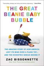 The Great Beanie Baby Bubble: The Amazing Story of How America Lost Its Mind Over a Plush Toy - and the Eccentric Genius Behind It