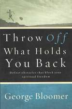 Throw Off What Holds You Back:  Defeat Obstacles That Block Your Spiritual Freedom