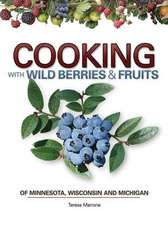 Cooking with Wild Berries & Fruit of Minnesota, Wisconsin and Michigan