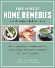 500 Time-Tested Home Remedies and the Science Behind Them:  Ease Aches, Pains, Ailments, and More with Hundreds of Simple and Effective At-Home Treatme