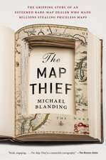The Map Thief: The Gripping Story of an Esteemed Rare Map Dealer Who Made Millions Stealing Priceless Maps