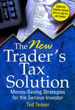 The New Trader′s Tax Solution: Money–Saving Strategies for the Serious Investor