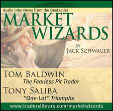 """Market Wizards, Disc 11: Interviews with Tom Baldwin: The Fearless Pit Trader & Tony Saliba: """"One–Lot"""" Triumphs"""