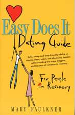 Easy Does It Dating Guide:for People In Recovery