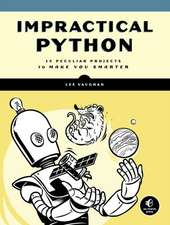 Impractical Python: 15 Peculiar Projects to Make You Smarter