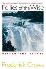 Follies of the Wise:  Dissenting Essays