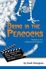 Bring in the Peacocks, or Memoirs of a Hollywood Producer