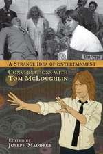 A Strange Idea of Entertainment:  Conversations with Tom McLoughlin