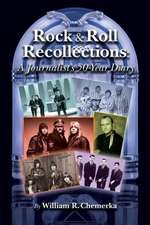 Rock & Roll Recollections:  A Journalist's 50-Year Diary