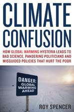 Climate Confusion:  How Global Warming Hysteria Leads to Bad Science, Pandering Politicians, and Misguided Policies That Hurt the Poor