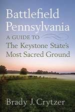 Battlefield Pennsylvania: A Guide to the Keystone State's Most Sacred Ground