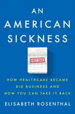 An American Sickness: How American Healthcare Became Big Business and How You Can Take It Back