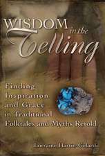 Wisdom in the Telling:  Finding Inspiration and Grace in Traditional Folktales and Myths Retold