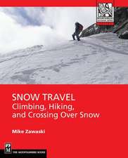 Snow Travel:  Skills for Climbing, Hiking, and Crossing Over Snow