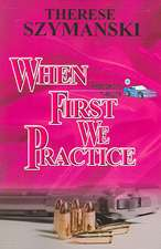 When First We Practice