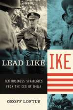 Lead Like Ike: Ten Business Strategies from the CEO of D-Day