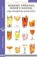 Roaring Twenties Mixer's Manual:  73 Popular Prohibition Drink Recipes, Flapper Party Tips and Games, How to Dance the Charleston and More...
