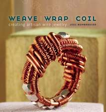 Weave, Wrap, Coil:  Creating Artisan Wire Jewelry