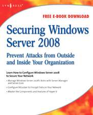 Securing Windows Server 2008: Prevent Attacks from Outside and Inside Your Organization