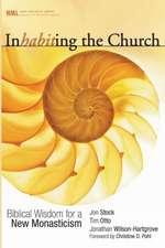 Inhabiting the Church:  Biblical Wisdom for a New Monasticism