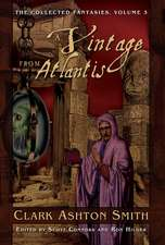 The Collected Fantasies of Clark Ashton Smith Volume 3: A Vintage From Atlantis: The Collected Fantasies, Vol. 3