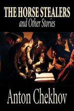The Horse Stealers and Other Stories by Anton Chekhov, Fiction, Classics, Literary, Short Stories