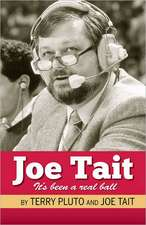 Joe Tait, It's Been a Real Ball:  Stories from a Hall-Of-Fame Sports Broadcasting Career