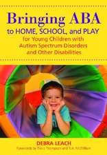 Bringing ABA to Home, School, and Play for Young Children with Autism Spectrum Disorders and Other Disabilities