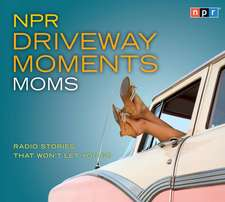 NPR Driveway Moments Moms:  Radio Stories That Won't Let You Go