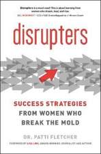 Disrupters: Success Strategies from Women Who Break the Mold