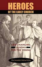 Heroes of the Early Church:  Life-Changing Lessons for the Young