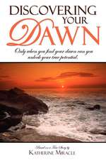Discovering Your Dawn:  Only When You Find Your Dawn Can You Unlock Your True Potential