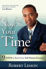Now Is Your Time:  9 Steps to Reach Your Full Human Potential