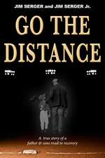 Go the Distance:  A True Story of a Father & Sons Road to Recovery