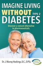 Imagine Living Without Type 2 Diabetes:  Discover a Natural Alternative to Pharmaceuticals