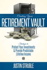 Creating Your Retirement Vault:  Strategies to Protect Your Investments & Provide Predictable Lifetime Income
