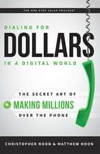 Dialing for Dollars in a Digital World:  The Secret Art of Making Millions Over the Phone