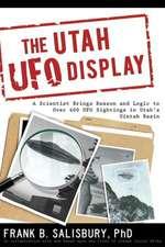 The Utah UFO Display:  A Scientist Brings Reason and Logic to Over 400 UFO Sightings in Utah's Uintah Basin