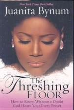 The Threshing Floor:  How to Know Without a Doubt God Hears Your Every Prayer