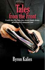 Tales from the Front:  A Weekly Diary of the Laughs, Tears, Stresses, Triumphs, Fortunes and Misfortunes of a Management Trainer
